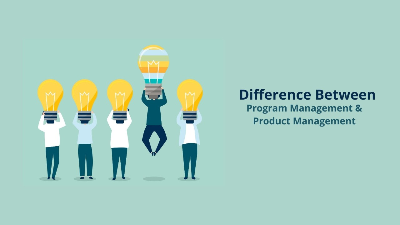Difference Between Program Management & Product Management