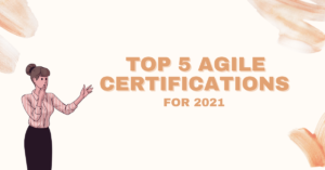 Top 5 Agile Certifications: You Need to Know in 2021